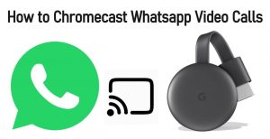 Comment diffuser des appels vidéo Whatsapp sur un téléviseur connecté Chromecast [2020]