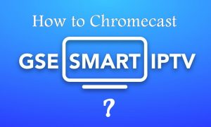 Comment Chromecast GSE Smart IPTV vers TV [2020]
